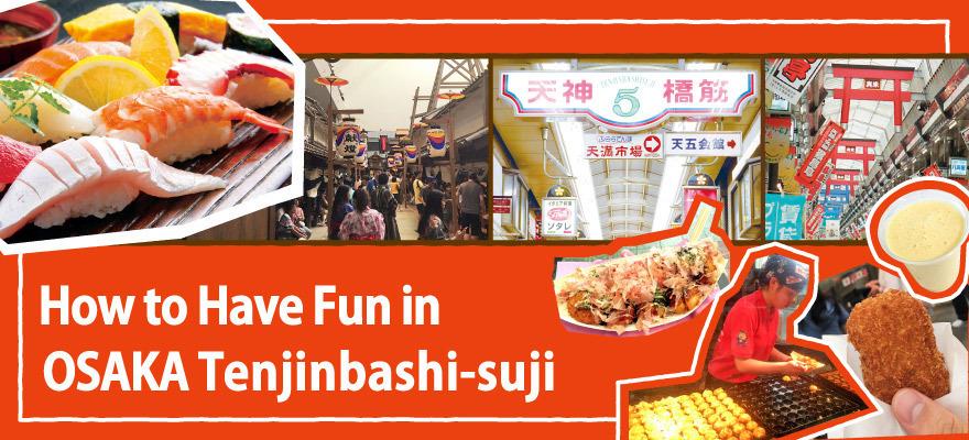 How to Have Fun in Osaka Tenjinbashi-suji Shotengai