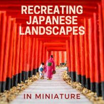 We Recreated Famous Japanese Landscapes in Miniature